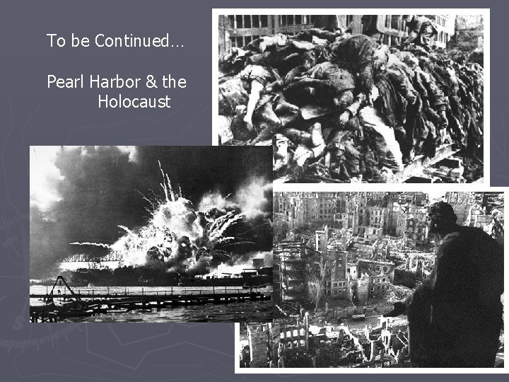 To be Continued… Pearl Harbor & the Holocaust