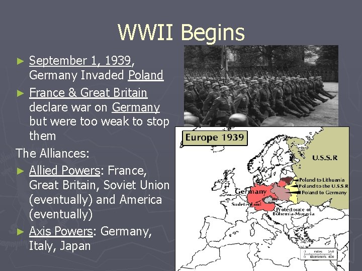 WWII Begins September 1, 1939, Germany Invaded Poland ► France & Great Britain declare