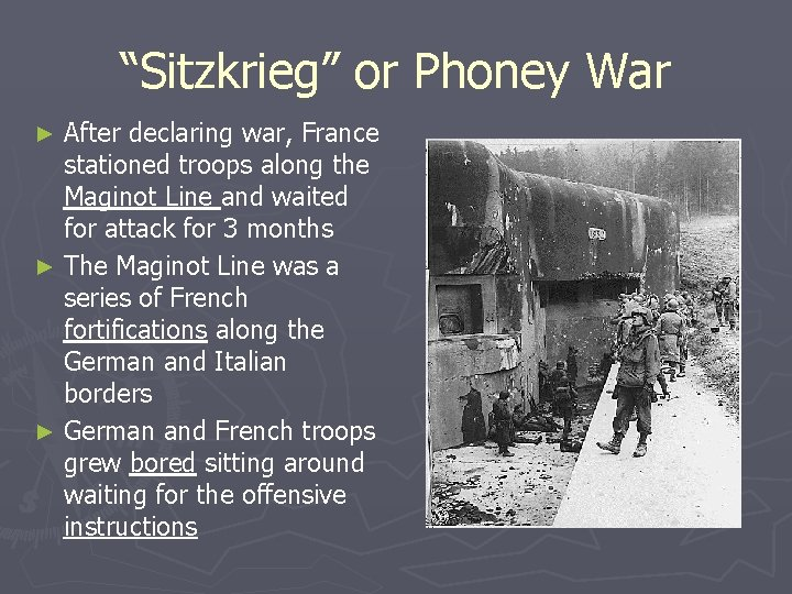 """""""Sitzkrieg"""" or Phoney War After declaring war, France stationed troops along the Maginot Line"""