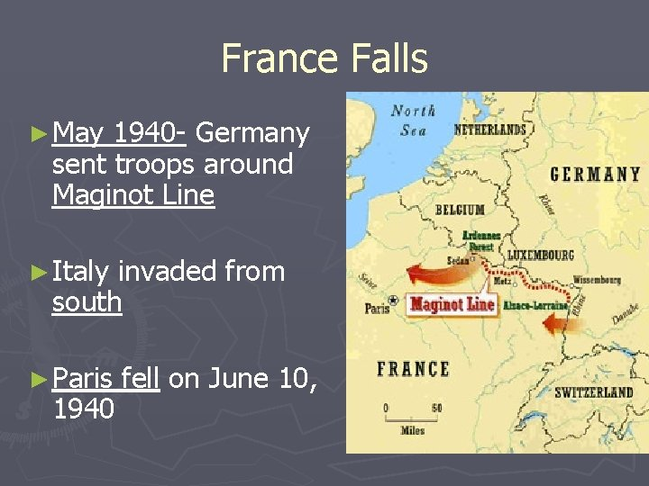 France Falls ► May 1940 - Germany sent troops around Maginot Line ► Italy