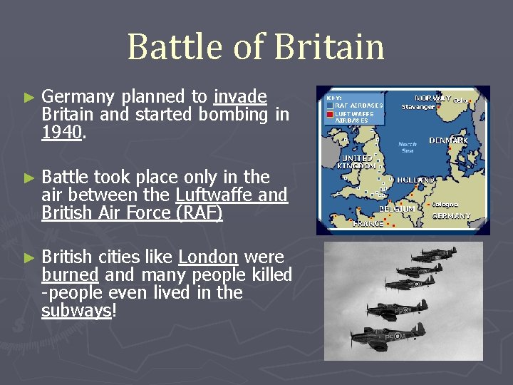 Battle of Britain ► Germany planned to invade Britain and started bombing in 1940.