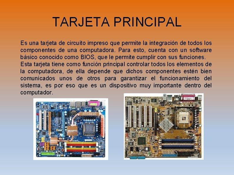 TARJETA PRINCIPAL Es una tarjeta de circuito impreso que permite la integración de todos