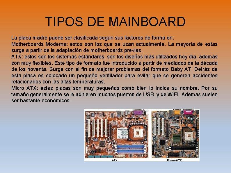 TIPOS DE MAINBOARD La placa madre puede ser clasificada según sus factores de forma