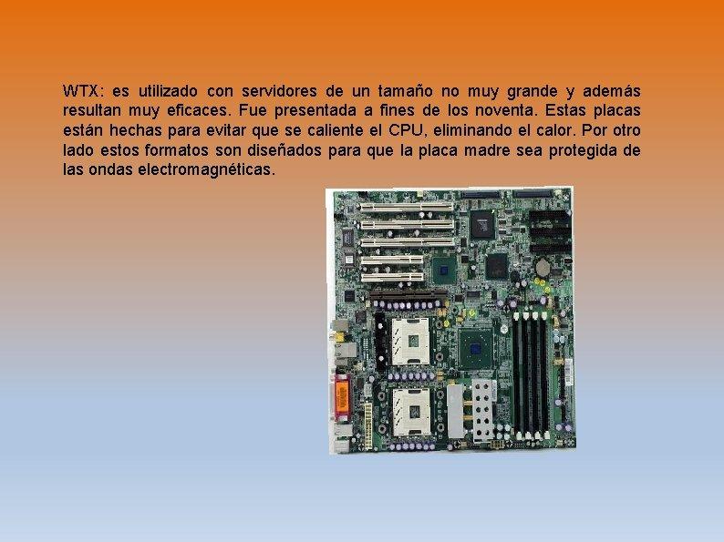 WTX: es utilizado con servidores de un tamaño no muy grande y además resultan