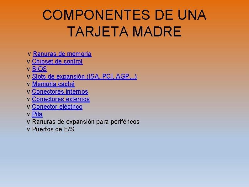 COMPONENTES DE UNA TARJETA MADRE v Ranuras de memoria v Chipset de control v