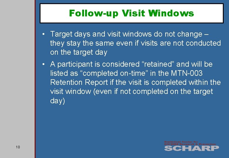 Follow-up Visit Windows • Target days and visit windows do not change – they