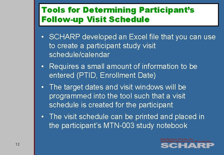 Tools for Determining Participant's Follow-up Visit Schedule • SCHARP developed an Excel file that