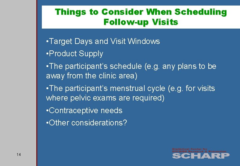 Things to Consider When Scheduling Follow-up Visits • Target Days and Visit Windows •
