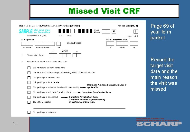 Missed Visit CRF Page 69 of your form packet Record the target visit date
