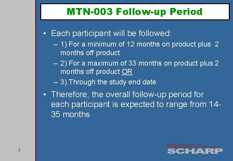 MTN-003 Follow-up Period • Each participant will be followed: – 1) For a minimum