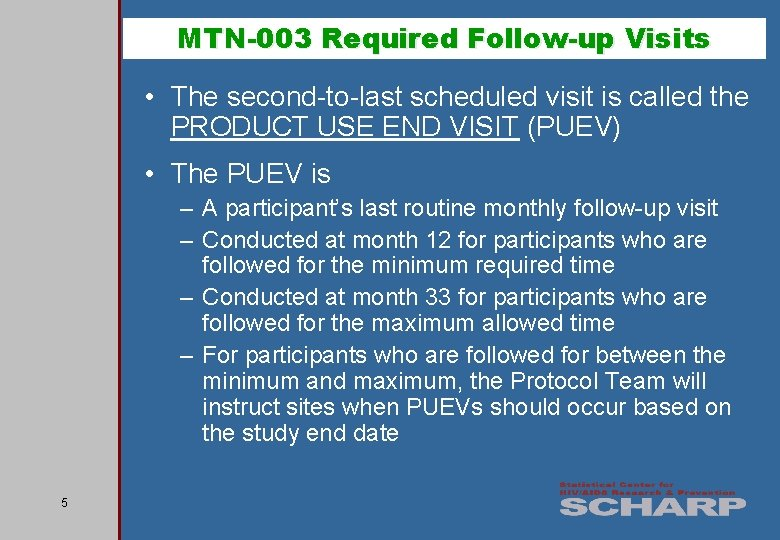 MTN-003 Required Follow-up Visits • The second-to-last scheduled visit is called the PRODUCT USE