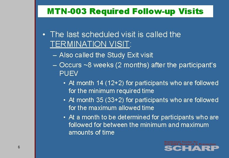 MTN-003 Required Follow-up Visits • The last scheduled visit is called the TERMINATION VISIT: