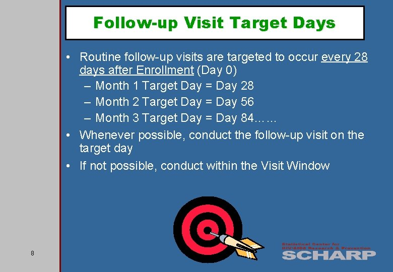 Follow-up Visit Target Days • Routine follow-up visits are targeted to occur every 28
