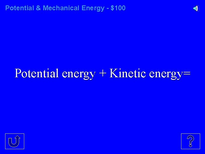 Potential & Mechanical Energy - $100 Potential energy + Kinetic energy=
