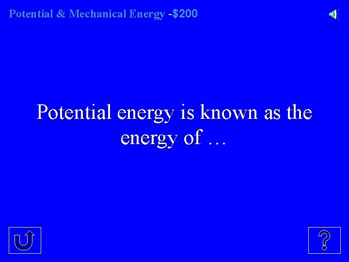 Potential & Mechanical Energy -$200 Potential energy is known as the energy of …