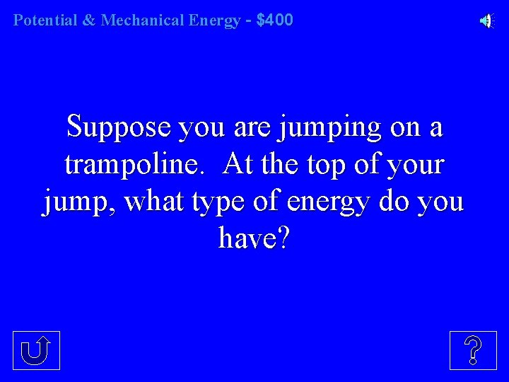 Potential & Mechanical Energy - $400 Suppose you are jumping on a trampoline. At