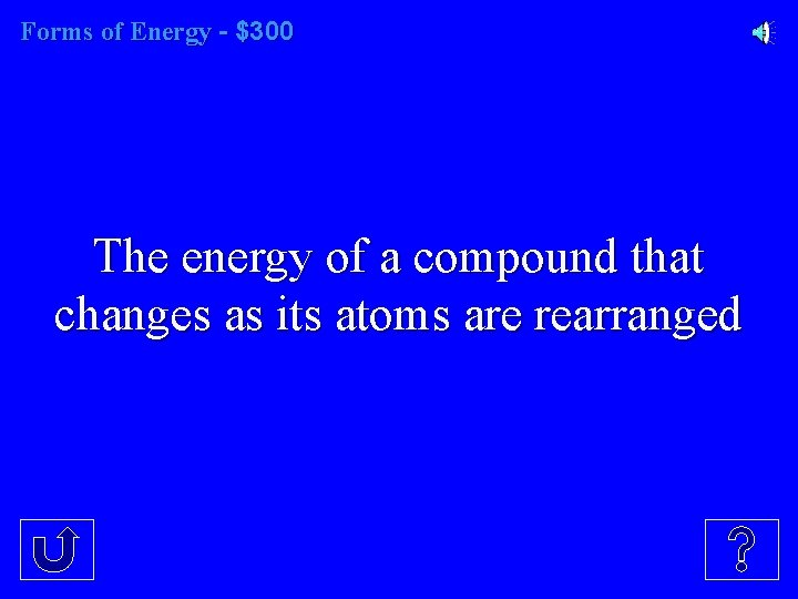 Forms of Energy - $300 The energy of a compound that changes as its