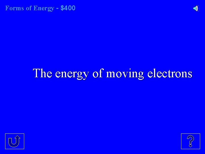 Forms of Energy - $400 The energy of moving electrons
