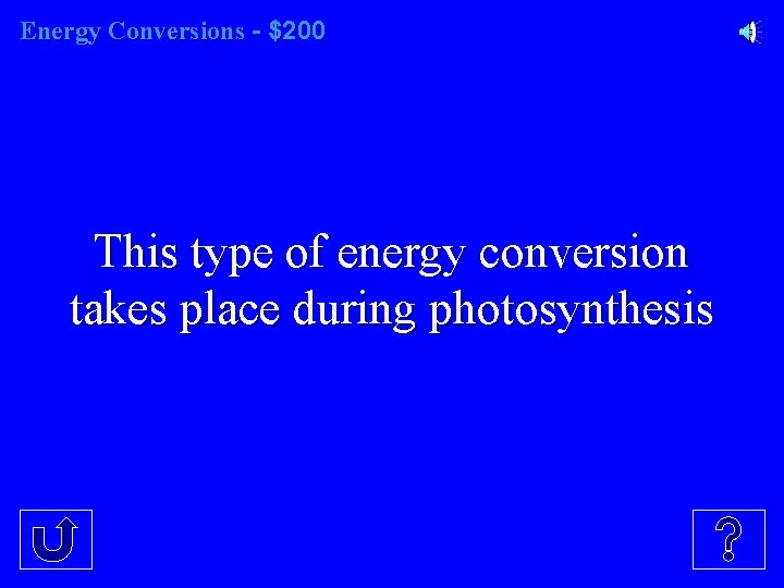 Energy Conversions - $200 This type of energy conversion takes place during photosynthesis