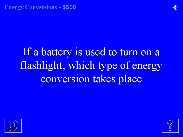 Energy Conversions - $500 If a battery is used to turn on a flashlight,