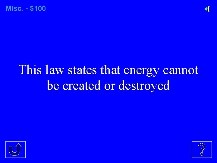Misc. - $100 This law states that energy cannot be created or destroyed