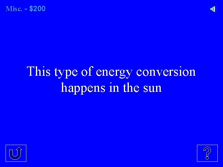 Misc. - $200 This type of energy conversion happens in the sun