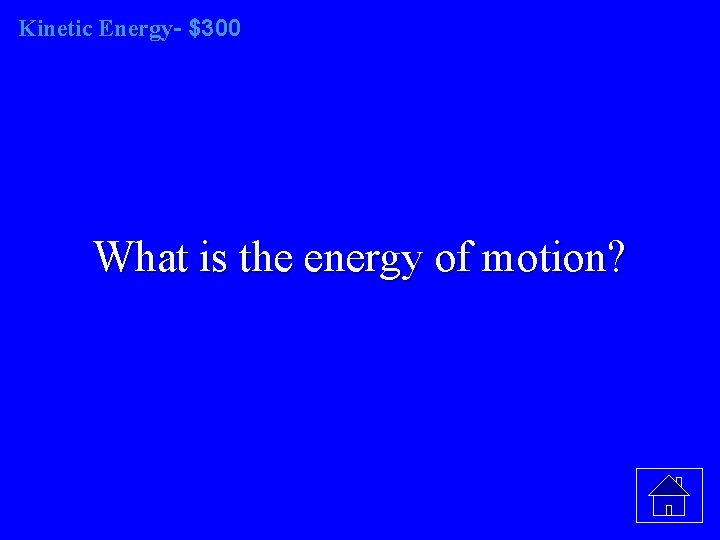 Kinetic Energy- $300 What is the energy of motion?
