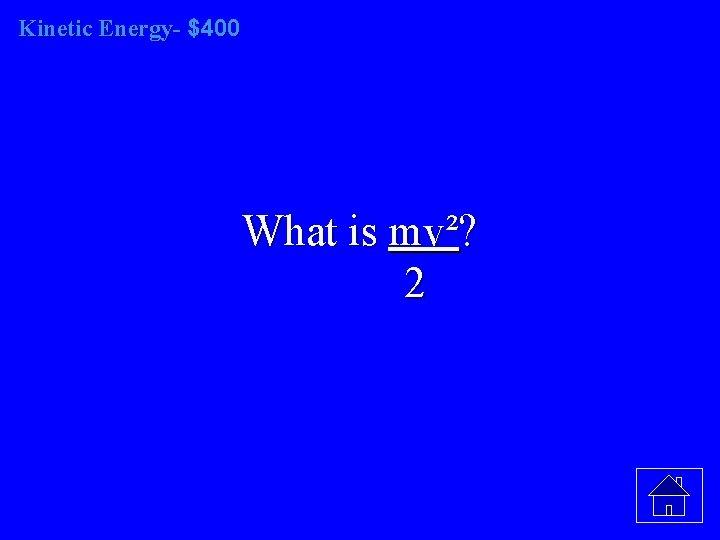 Kinetic Energy- $400 What is mv²? 2