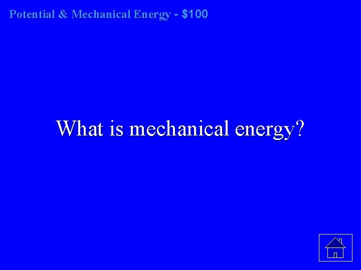 Potential & Mechanical Energy - $100 What is mechanical energy?