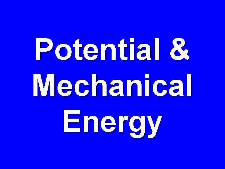 Potential & Mechanical Energy
