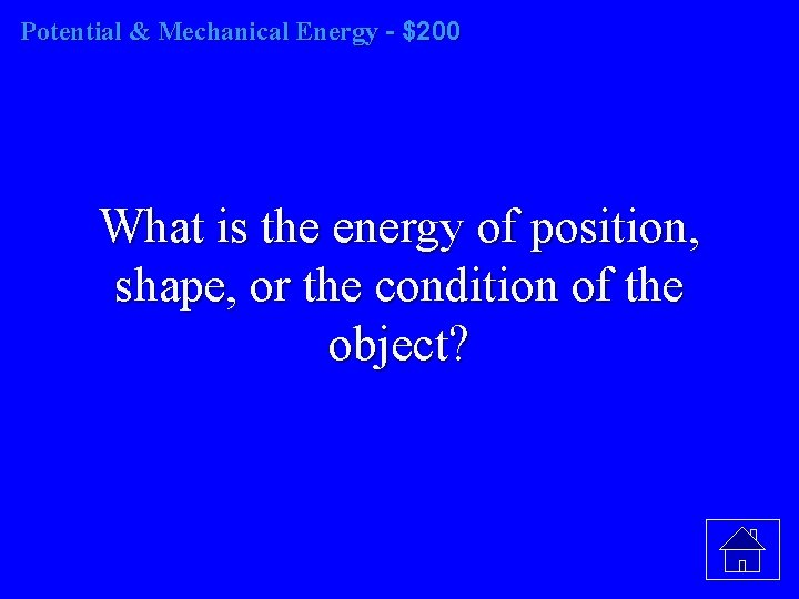 Potential & Mechanical Energy - $200 What is the energy of position, shape, or