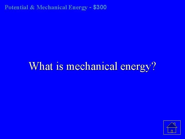 Potential & Mechanical Energy - $300 What is mechanical energy?