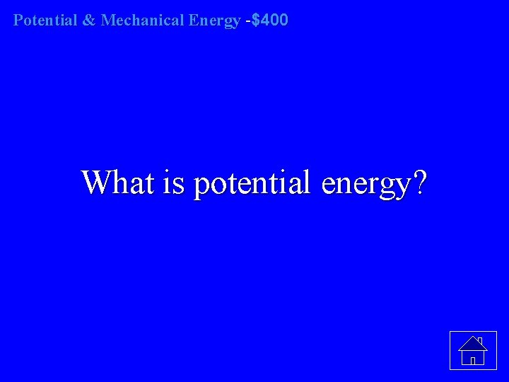 Potential & Mechanical Energy -$400 What is potential energy?