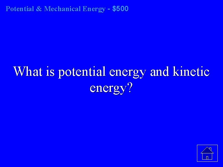 Potential & Mechanical Energy - $500 What is potential energy and kinetic energy?