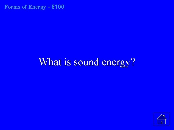 Forms of Energy - $100 What is sound energy?