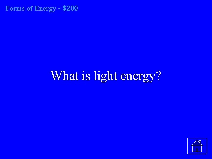 Forms of Energy - $200 What is light energy?