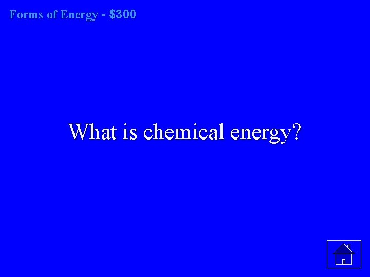 Forms of Energy - $300 What is chemical energy?
