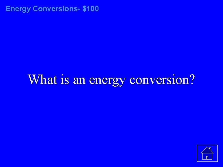 Energy Conversions- $100 What is an energy conversion?