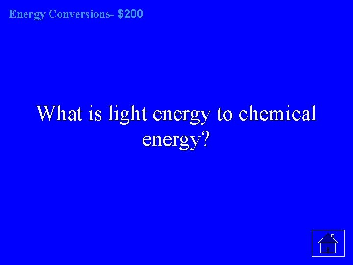 Energy Conversions- $200 What is light energy to chemical energy?