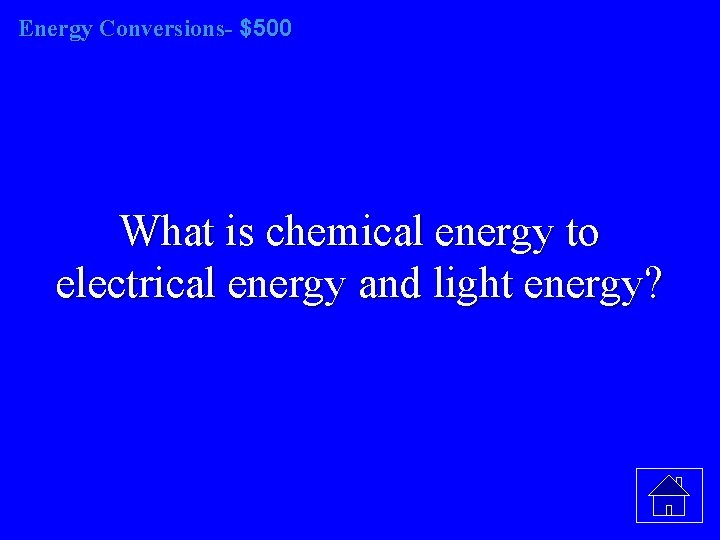 Energy Conversions- $500 What is chemical energy to electrical energy and light energy?
