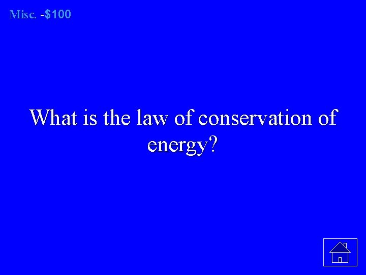 Misc. -$100 What is the law of conservation of energy?