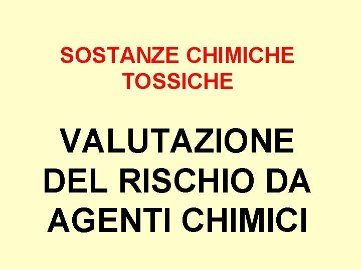 SOSTANZE CHIMICHE TOSSICHE VALUTAZIONE DEL RISCHIO DA AGENTI CHIMICI