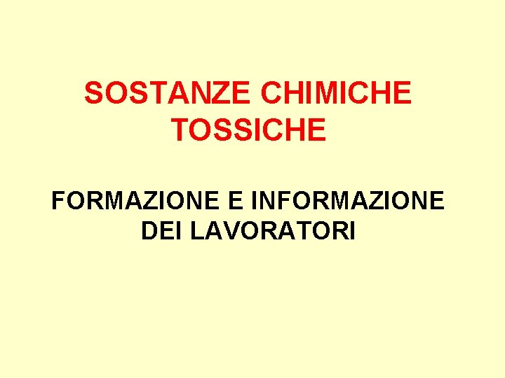 SOSTANZE CHIMICHE TOSSICHE FORMAZIONE E INFORMAZIONE DEI LAVORATORI