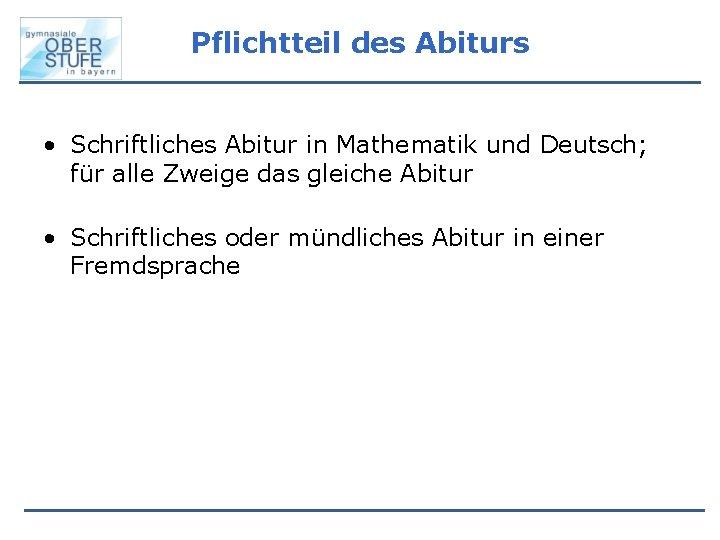 Pflichtteil des Abiturs • Schriftliches Abitur in Mathematik und Deutsch; für alle Zweige das