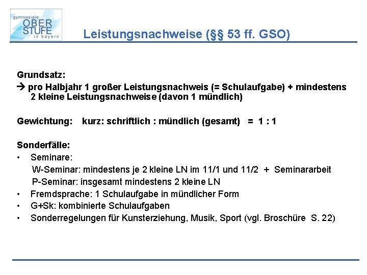Leistungsnachweise (§§ 53 ff. GSO) Grundsatz: pro Halbjahr 1 großer Leistungsnachweis (= Schulaufgabe) +