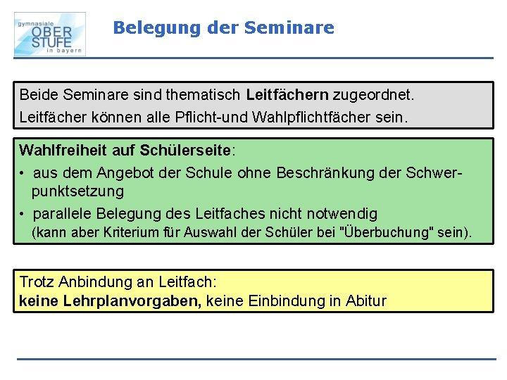 Belegung der Seminare Beide Seminare sind thematisch Leitfächern zugeordnet. Leitfächer können alle Pflicht-und Wahlpflichtfächer