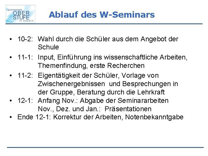 Ablauf des W-Seminars • 10 -2: Wahl durch die Schüler aus dem Angebot der