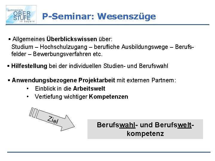 P-Seminar: Wesenszüge § Allgemeines Überblickswissen über: Studium – Hochschulzugang – berufliche Ausbildungswege – Berufsfelder