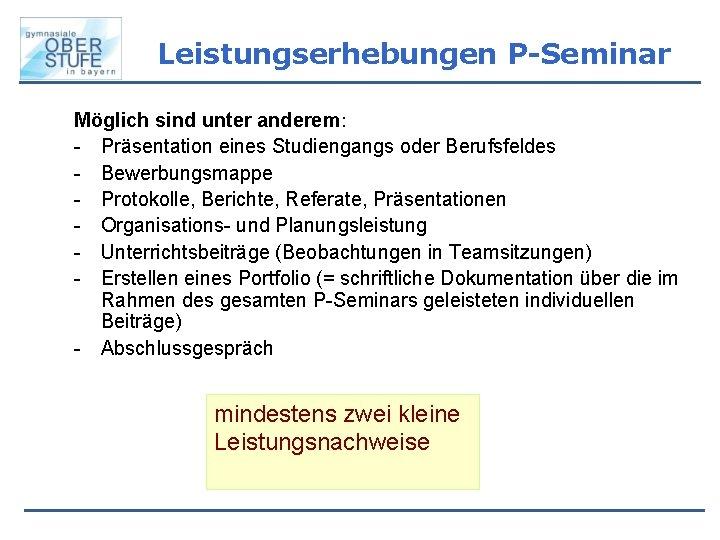 Leistungserhebungen P-Seminar Möglich sind unter anderem: - Präsentation eines Studiengangs oder Berufsfeldes - Bewerbungsmappe
