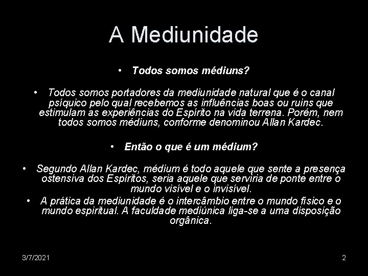 A Mediunidade • Todos somos médiuns? • Todos somos portadores da mediunidade natural que